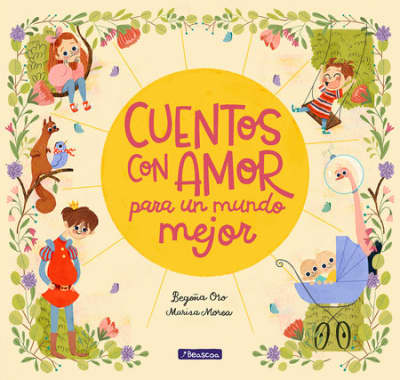 Cuentos con amor para un mundo mejor / Stories Full of Love for a Wonderful World by Begoña Oro, Marisa Morea