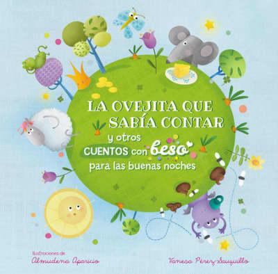 La ovejita que sabía contar y otros cuentos con beso para las buenas noches / Be dtime Stories with a Good Night Kiss by Vanesa Pérez-Sauquillo, ALMUDENA APARICIO