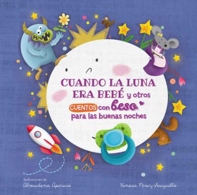Cuando la luna era bebé y otros cuentos con beso para las buenas noches / When t he Moon Was a Baby and Other Bedtime Stories with a Good Night Kiss by Vanesa Pérez-Sauquillo
