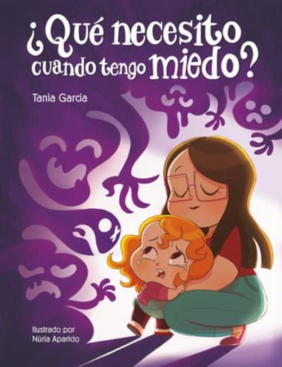 ¿Qué necesito cuando tengo miedo? / What do I need when Im afraid? by Tania García, Nuria Aparicio