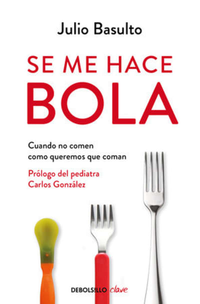 Se me hace bola: Cuando no comen como queremos que coman / It Gets Complicated: When They Don't Eat How We Want Them to Eat by Julio Basulto