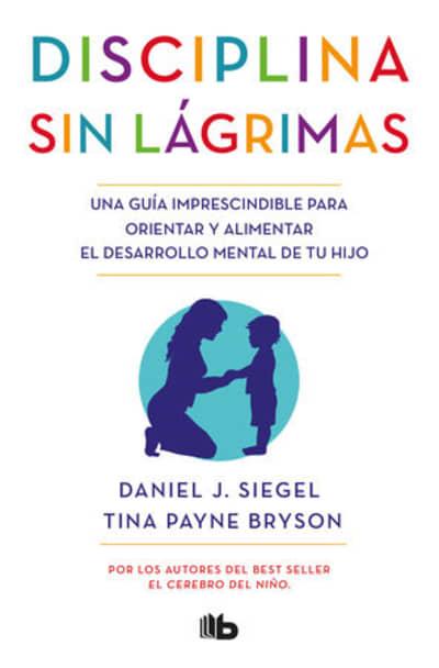 Disciplina sin lágrimas / No-Drama Discipline by Daniel Siegel, Tina Payne Bryson