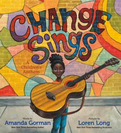 Change Sings by Amanda Gorman, Loren Long