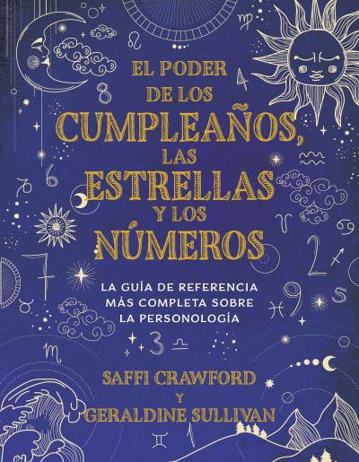 El poder de los cumpleaños, las estrellas y los números: La guía de referencia c ompleta de la personología / The Power of Birthdays, Stars & Numbers by Saffi Crawford, Geraldine Sullivan