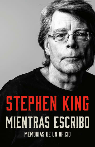 Mientras escribo: Memorias de un oficio / On Writing: A Memoir of the Craft by Stephen King