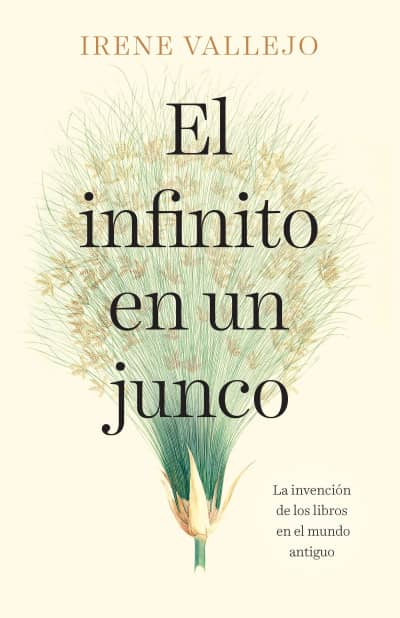 El infinito en un junco / Infinity in a Reed: The Invention of Books in the Anci ent World by Irene Vallejo