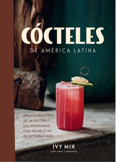 Cócteles de América Latina / Spirits of Latin America by Ivy Mix