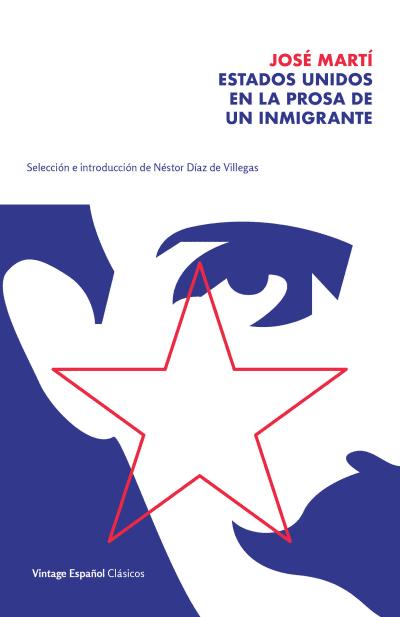 Estados Unidos en la prosa de un inmigrante / The United States in the Prose of an Immigrant by Jose Marti, Néstor Díaz de Villegas