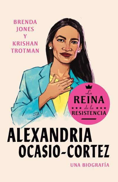 Alexandria Ocasio-Cortez: La reina de la Resistencia / Queens of the Resistance:  Alexandria Ocasio-Cortez: A Biography by Brenda Jones, Krishan Trotman
