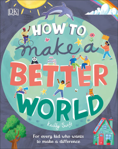 How to Make a Better World by Keilly Swift, Jamie Margolin