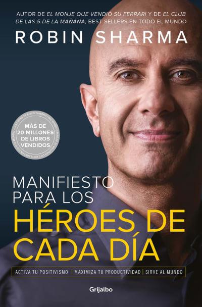 Manifiesto para los héroes de cada día: Activa tu positivismo, maximiza tu productividad, sirve al mundo / The Everyday Hero Manifesto by Robin Sharma