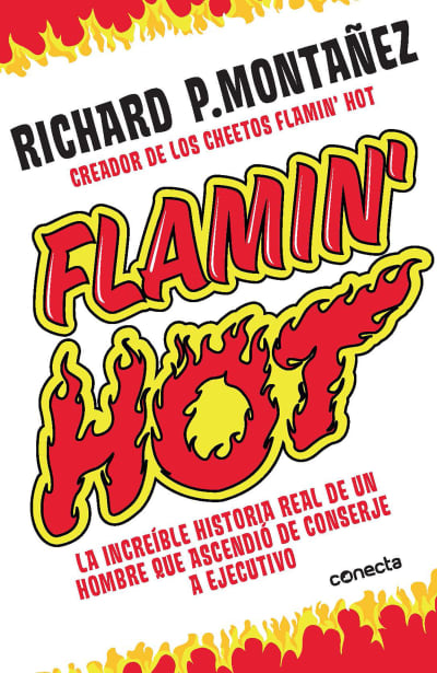 Flamin' Hot: La increíble historia real del ascenso de un hombre, de conserje a  ejecutivo / Flamin' Hot: The Incredible True Story of One Man's Rise from Jan by Richard Montañez