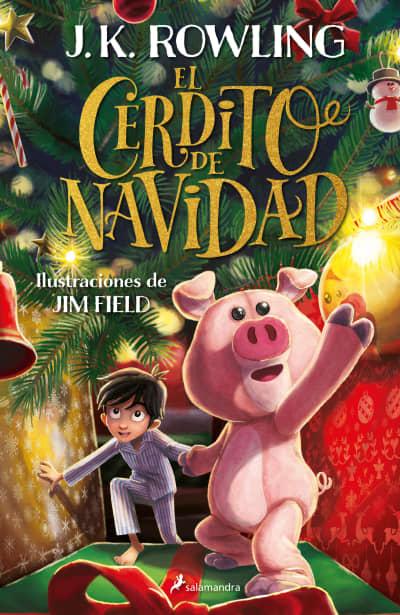 El cerdito de Navidad / The Christmas Pig by J.K. Rowling, Jim Field