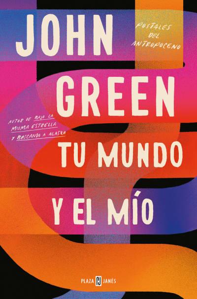 Tu mundo y el mío. Postales del Antropoceno / The Anthropocene Reviewed by John Green