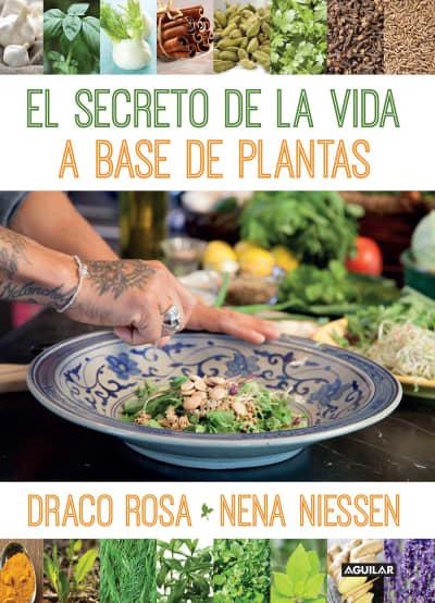 El secreto de la vida a base de plantas / Mother Nature's Secret to a Healthy Life by Draco Rosa, Nena Niessen