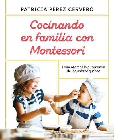 Cocinando en familia con Montessori / Cooking as a Family with Montessori by Patricia Perez Cervero