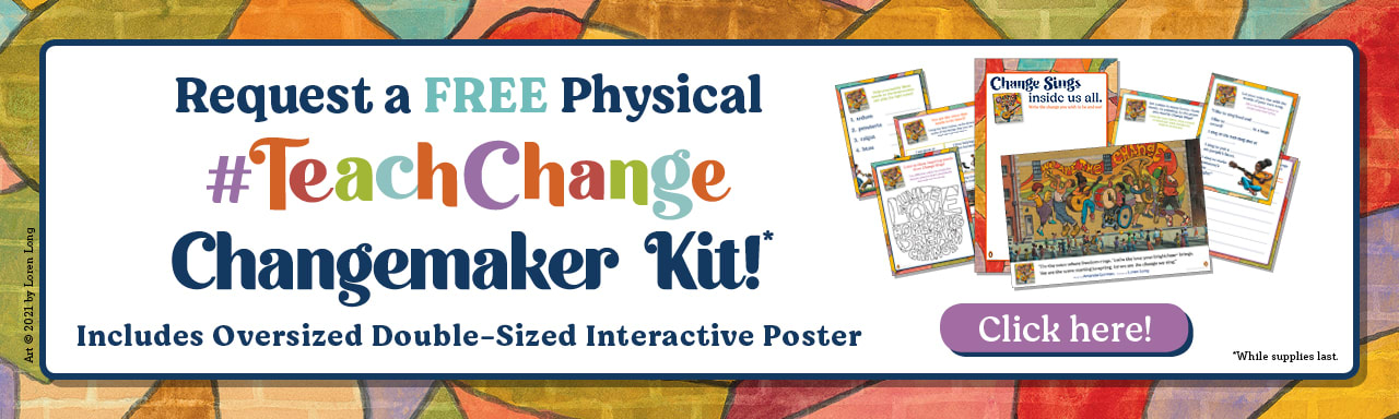 Banner with Change Sings cover as background with call out to request a free #TeachChange Kit that includes an oversized double-sided interactive poster