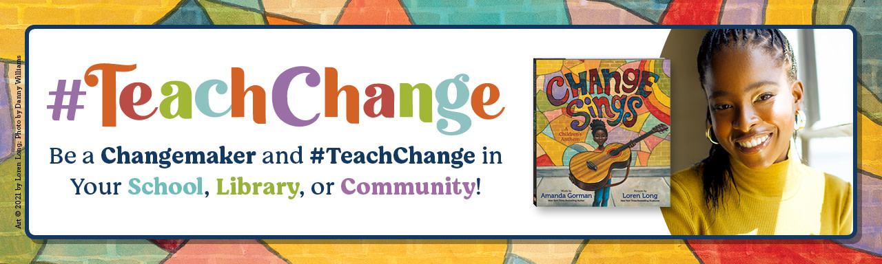Photo of Amanda Gorman and her book cover of Change Sings with a banner calling out to #TeachChange in your school, library, or community.