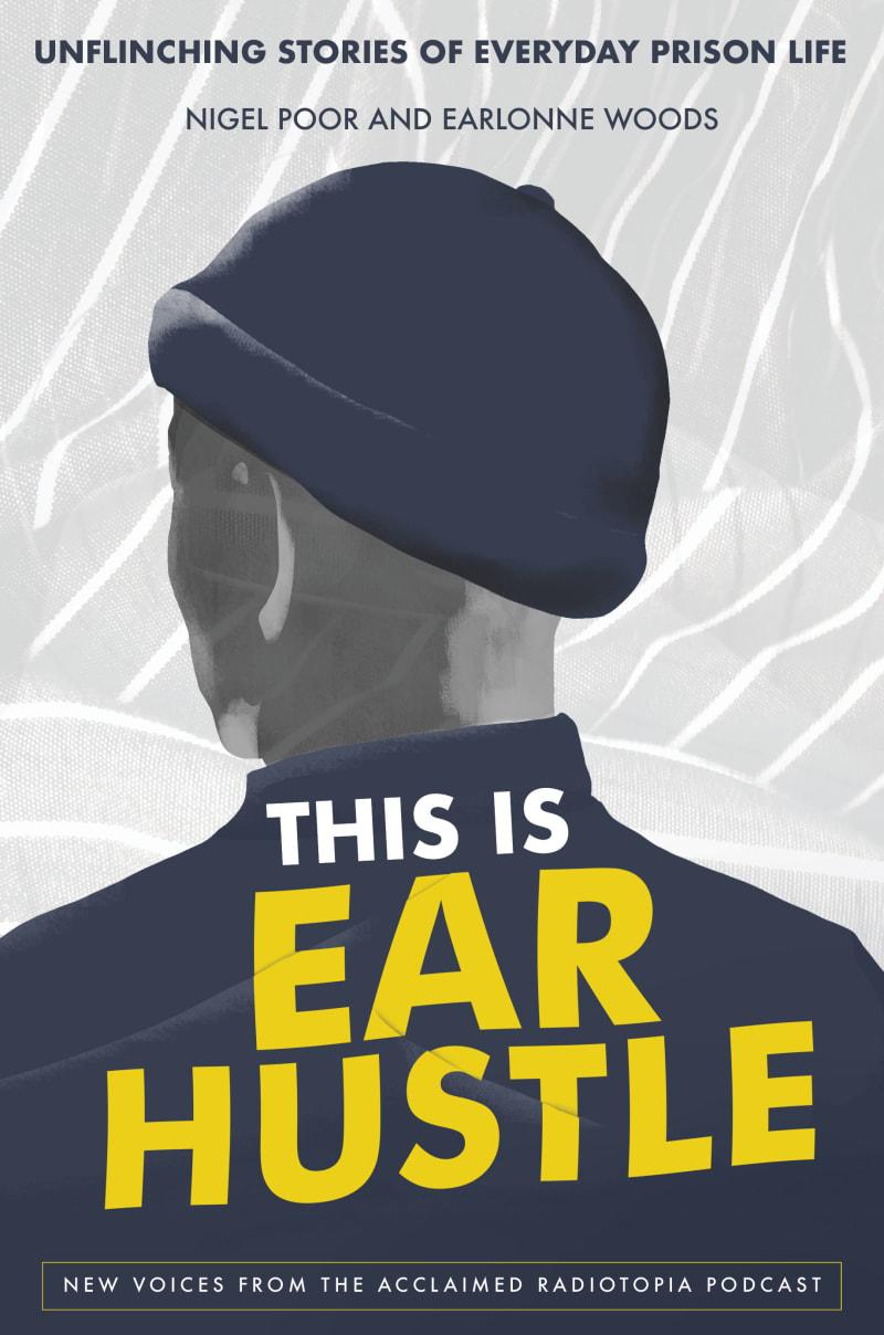 This Is Ear Hustle by Nigel Poor, Earlonne Woods