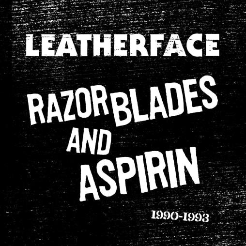 Leatherface - Razorblades and Aspirin 1990-1993