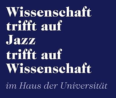 Wissenschaft trifft auf Jazz trifft auf Wissenschaft im Haus der Universität