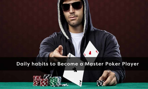 Daily habits to Become a Master Poker Player