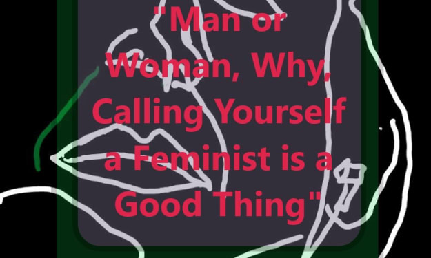 Man or Woman, Why Calling Yourself a Feminist is a Good Thing