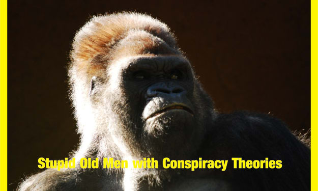Stupid Old Men With Conspiracy Theories