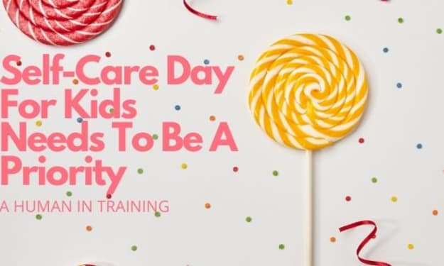 Self-Care Day For Kids Needs To Be A Priority