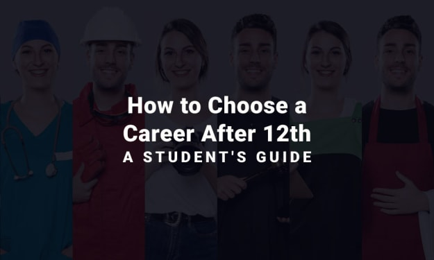 How to Choose a Career After 12th - A Student's Guide