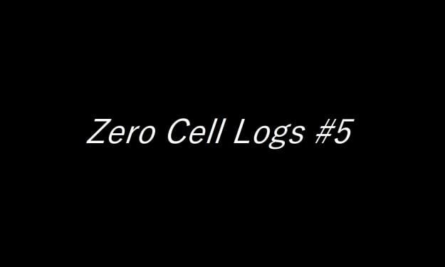 Zero Cell Logs #5