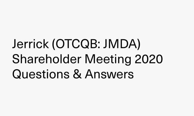 Jerrick (OTCQB: JMDA) Shareholder Meeting 2020 Questions & Answers