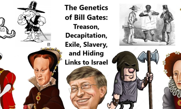 The Genetics of Bill Gates: Treason, Decapitation, Exile, Slavery, and Hiding the Links to Israel