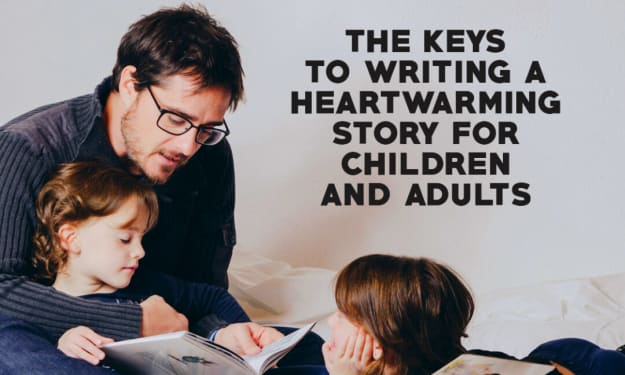 The Keys to Writing a Heartwarming Story for Children and Adults