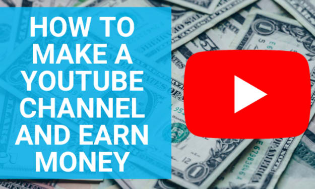 How to make a YouTube Channel and Earn Money