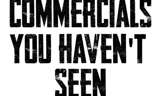 Commercials You Haven't Seen