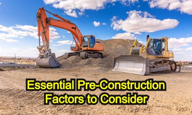 Top 7 Essential Pre-Construction Factors You Need to Consider
