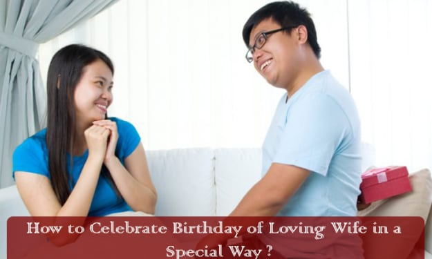 How to Celebrate Birthday of Loving Wife in a Special Way?