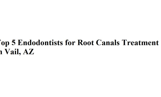 Top 5 Endodontists for Root Canals Treatment in Vail, AZ