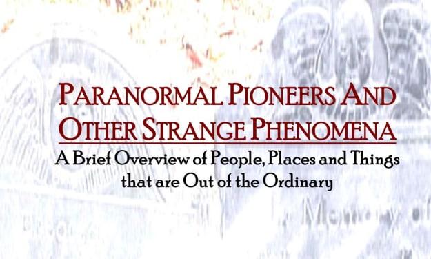 Paranormal Pioneers and Other Strange Phenomena