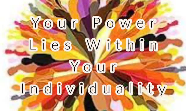 Your Power Lies Within Your Individuality