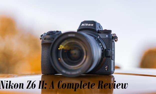 Nikon Z6 II: A Complete Review