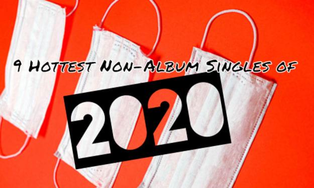 9 Hottest Non - Album Singles of 2020