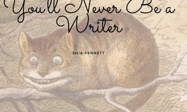 You'll Never Be a Writer