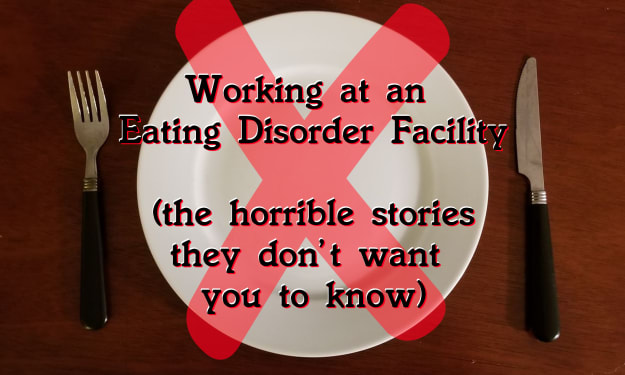 Working at an Eating Disorder Facility (the horrible practices they don't want you to know)