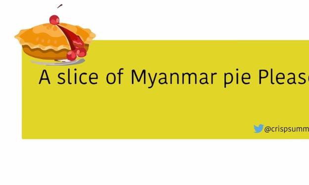 A slice of Myanmar pie Please!