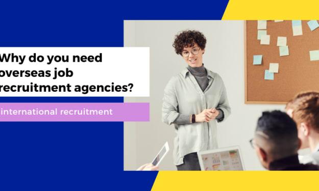 Why do you need overseas job recruitment agencies?   international recruitment   Relictrio