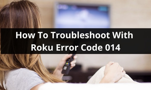 How To Troubleshoot With Roku Error Code 014