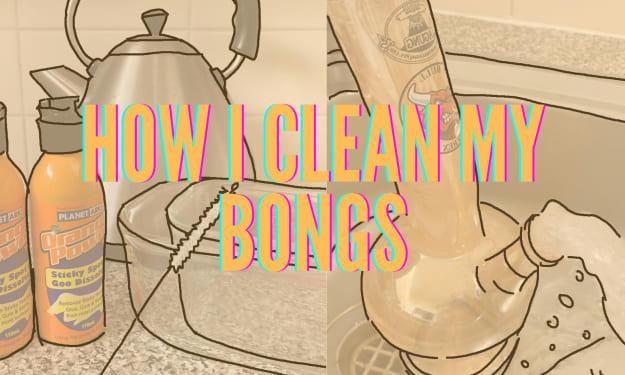 How I Clean My Bongs
