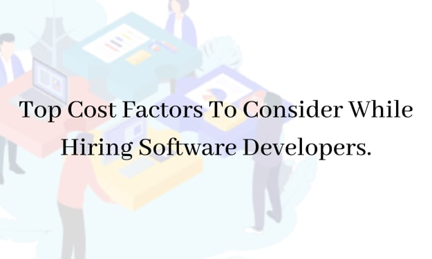 Top Cost Factors To Consider While Hiring Software Developers.